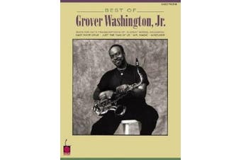 Best of Grover Washington, Jr.: Note-For-Note Saxophone Transcriptions