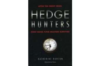 Hedge Hunters: After the Credit Crisis, How Hedge Fund Masters Survived