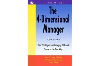 The 4 Dimensional Manager: Disc Strategies for Managing Different People in the Best Ways