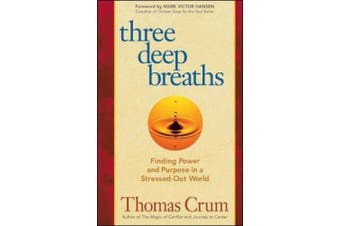 Three Deep Breaths: Finding Power and Purpose in a Stressed-Out World: Finding Power and Purpose in a Stressed-Out World