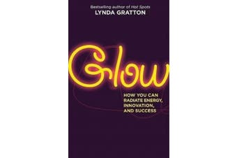 Glow: How You Can Radiate Energy, Innovation, and Success (BK Life (Paperback))