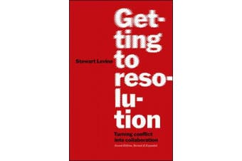Getting to Resolution: Turning Conflict into Collaboration. Revised and Expanded: Turning Conflict into Collaboration