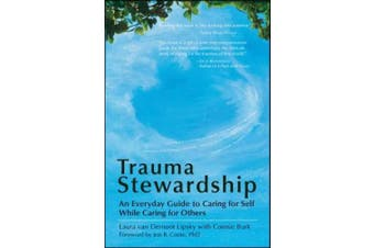 Trauma Stewardship: An Everyday Guide to Caring for Self While Caring for Others: An Everyday Guide to Caring for Self While Caring for Others
