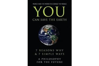 You Can Save the Earth: 7 Reasons Why & 7 Simple Ways. a Book to Benefit the Planet