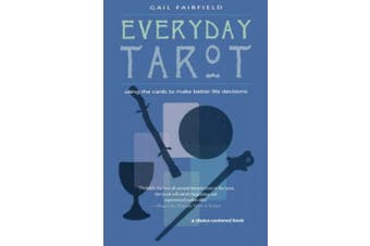 Everyday Tarot: Using the Cards to Make Better Life Decisions (Revised)