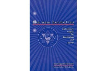 The New Hermetics: 21st Century Magick for Illumination and Power