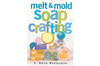 Melt and Mold Soap Crafting