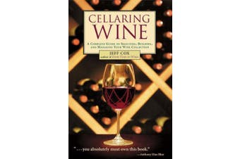 Cellaring Wine: Managing Your Wine Collection...to Perfection