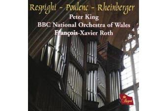 Respighi, Poulenc, Rheinberger: Organ Concertos / F.-X. Roth, P. King, Wales BBC National Orchestra