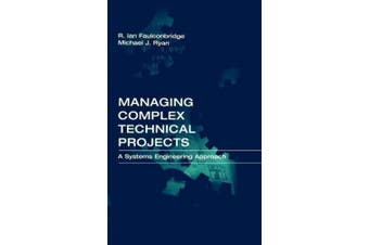 Managing Complex Technical Projects: A Systems Engineering Approach (Technology Management & Professional Development Library)