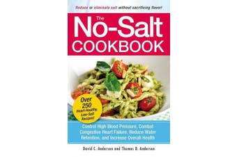 The No-salt Cookbook: Reduce or Eliminate Salt without Sacrificing Flavour