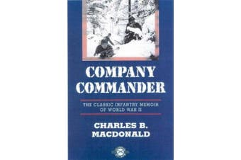 Company Commander: The Classic Infantry Memoir of World War II -- From the Battle of the Bulge to the Crossing of the Rhine