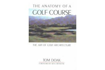 The Anatomy of a Golf Course: The Art of Golf Architecture