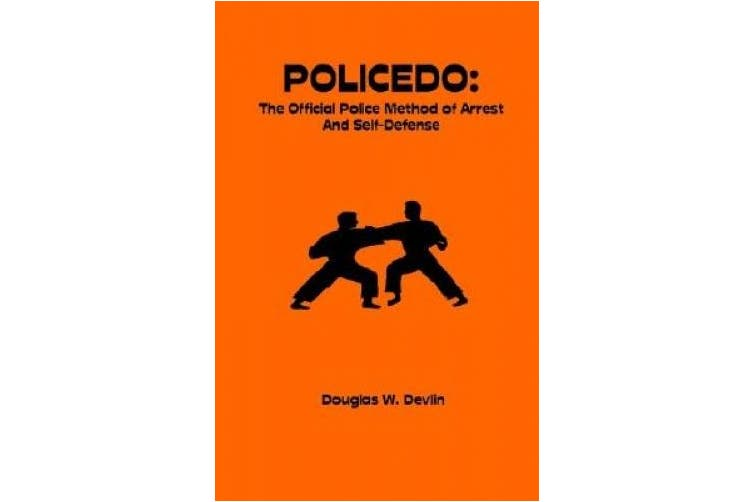 Policedo: The Official Police Method of Arrest and Self-Defense
