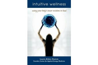 Intuitive Wellness: Using Your Body's Inner Wisdom to Heal