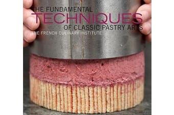 The Fundamental Techniques of Classic Pastry Arts (Fundamental Techinques)