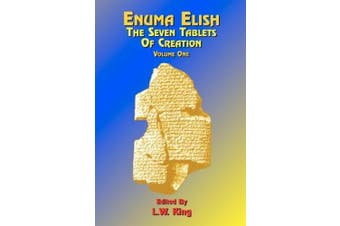 Enuma Elish: The Seven Tablets of Creation: Or the Babylonian and Assyrian Legends Concerning the Creation of the World and of Mankind; English Transl