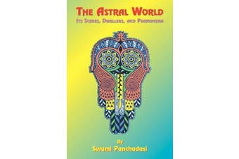 The Astral World: Its Scenes, Dwellers, and Phenomena