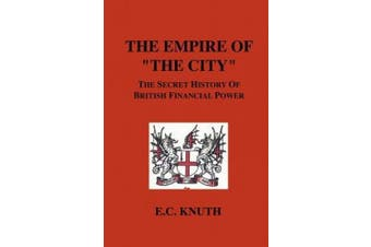 """The Empire of """"The City"""": The Secret History of British Financial Power"""