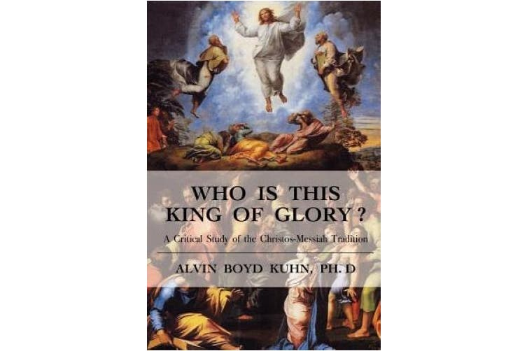 Who is This King of Glory?: A Critical Study of the Christos-Messiah Tradition