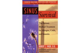 Sinus Survival: The Holistic Medical Treatment for Sinusitis, Allergies, and Colds