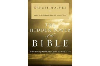 The Hidden Power of the Bible: What Science of Mind Reveals about the Bible and You