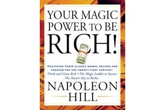 Your Magic Power to Be Rich!: Featuring Three Classic Works, Revised and Updated for the Twenty-First Century: Think and Grow Rich, the Magic Ladder