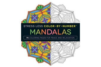 Stress Less Color-by-Numbers(Tm) Mandalas: 75 Coloring Pages for Peace and Relaxation