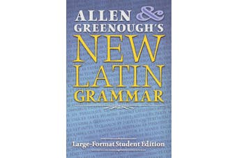 Allen and Greenough's New Latin Grammar: Large-Format Student Edition