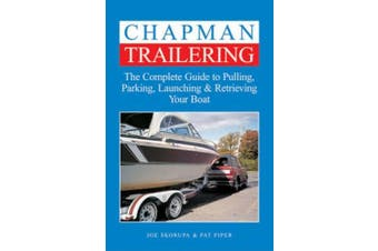 Chapman Trailering: The Complete Guide to Pulling, Parking, Launching and Retrieving Your Boat