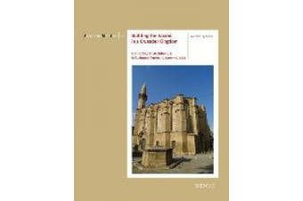 Building the Sacred in a Crusader Kingdom: Gothic Church Architecture in Lusignan Cyprus, C. 1209 - C. 1373 (Architectura Medii Aevi)