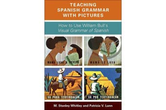 Teaching Spanish Grammar with Pictures: How to Use William Bull's Visual Grammar of Spanish [Spanish]
