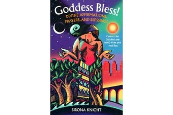 Goddess Bless!: Divine Affirmations, Prayers, and Blessings