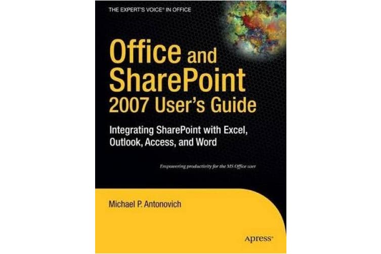 Office and Sharepoint 2007 User's Guide: Integrating Sharepoint with Excel, Outlook, Access and Word: 2007