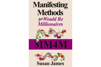 Manifesting Methods for Would Be Millionaires