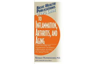 User's Guide to Inflammation, Arthritis, and Aging: Learn How Diet and Supplements Can Reduce Inflammation and Slow the Aging Process