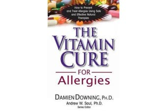 The Vitamin Cure for Allergies: How to Prevent and Treat Allergies Using Nutrition and Vitamin Supplementation (Vitamin Cure Series)