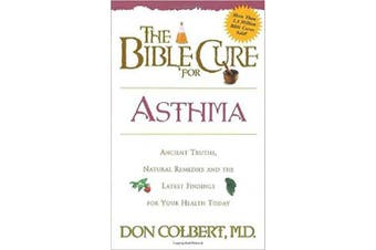 The Bible Cure for Asthma: Ancient Truths, Natural Rememdies, and the Latest Findings for Your Health Today