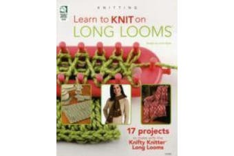 Learn to Knit on Long Looms: 12 Projects - Beginner to Intermediate