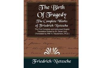 The Complete Works of Friedrich Nietzsche (New Edition)