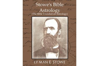 Stowe's Bible Astrology (the Bible Founded on Astrology)