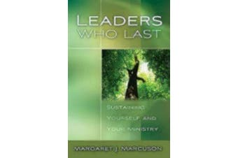 Leaders Who Last: Sustaining Yourself and Your Ministry