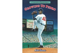 Growing Up Pedro: How the Martinez Brothers Made It from the Dominican Republic All the Way to the Major Leagues (Candlewick Biographies)
