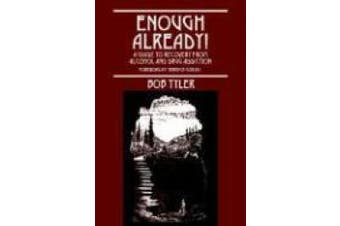 Enough Already!: A Guide to Recovery from Alcohol and Drug Addiction