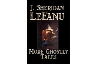 More Ghostly Tales by J. Sheridan LeFanu, Fiction, Literary, Horror, Fantasy