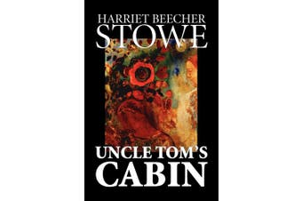 Uncle Tom's Cabin by Harriet Beecher Stowe, Fiction, Classics
