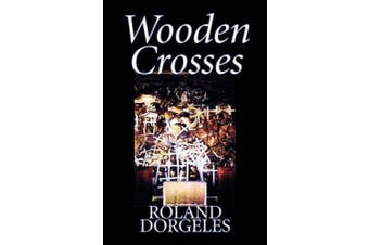 Wooden Crosses by Roland Dorgelès, Fiction, Historical, Literary, War & Military