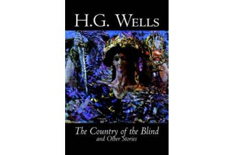 The Country of the Blind and Other Stories by H. G. Wells, Science Fiction, Classics, Short Stories