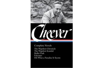 John Cheever: Complete Novels (Loa #189): The Wapshot Chronicle / The Wapshot Scandal / Bullet Park / Falconer / Oh What a Paradise It Seems (Library of America)