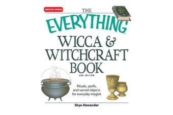 "The ""Everything"" Wicca and Witchcraft Book: Rituals, Spells, and Sacred Objects for Everyday Magick (Everything)"